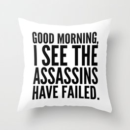 Good morning, I see the assassins have failed. Throw Pillow