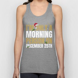Only a morning person on December 25th Funny Xmas  Unisex Tank Top
