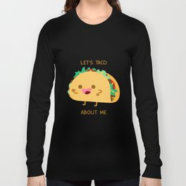 Self Centered Taco Long Sleeve T-shirt