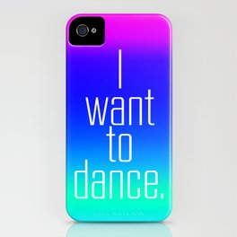 I want to dance. iPhone Case