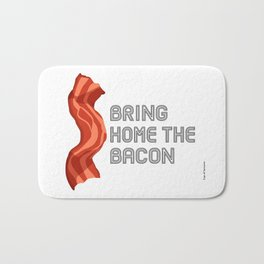 Bring Home the Bacon by Cup of Sarcasm Bath Mat