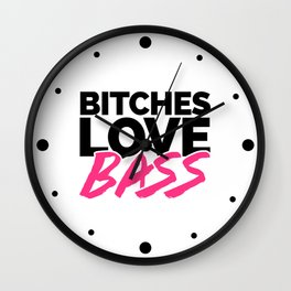 Bitches Love Bass EDM Quote Wall Clock