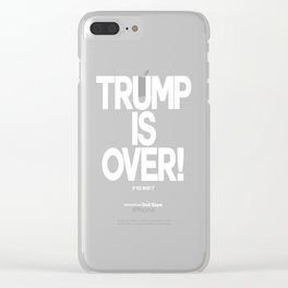 TRUMP IS OVER! (White) Clear iPhone Case