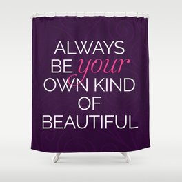 Your Own Kind Of Beautiful Quote Shower Curtain