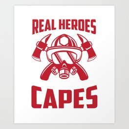 Real Heroes Don't Wear Capes Firefighter Art Print