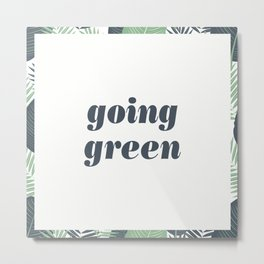 GOING GREEN Metal Print