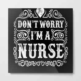 Don't Worry I'm A Nurse Metal Print