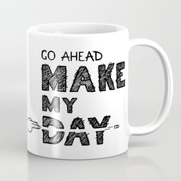 Go ahead, Make My Day - handlettering quote Black&White geek and nerds design Coffee Mug