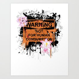 not for human consumption Art Print