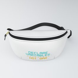 Computer Programming Declare Variables Not War Programmers Fanny Pack