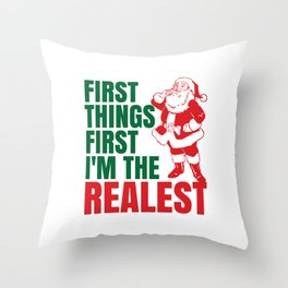 First Things First I'm The Realest Santa Christmas Funny Throw Pillow