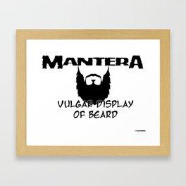 Mantera - Vulgar Display Of Beard Framed Art Print