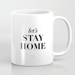 Let's Stay Home Black and White Home Sweet Home Typography Quote Poster Valentine Gift for Her Coffee Mug