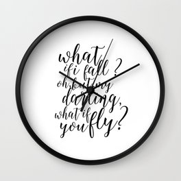 What If I Fall Oh But My Darling What If You Fly,Gift For Her,Women Gifts,Funny Print,Girls Room Art Wall Clock