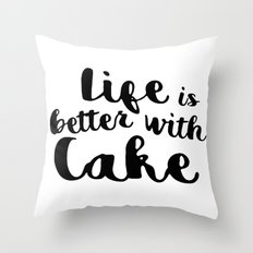 Life is better with cake Throw Pillow