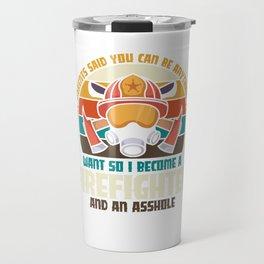 Firefighter and an asshole Travel Mug