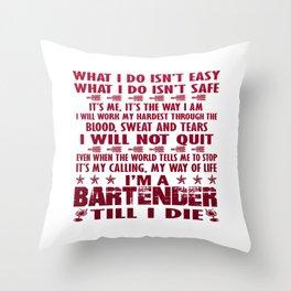 I'm a Bartender till I die Throw Pillow