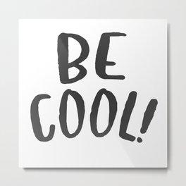 BE COOL Metal Print
