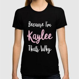 Kaylee Personalized Name Gift Woman Girl Pink Thats Why Custom Girly Women Kids Her T-shirt