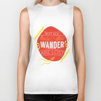 not all those who wander are lost Biker Tanks featuring Not all those who wander are lost by lucaguglielmi