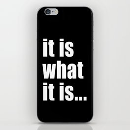 it is what it is (on black) iPhone Skin