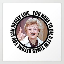 Jessica Fletcher quotes Charles Bukowski: You have to die a few times before you can really live. Art Print