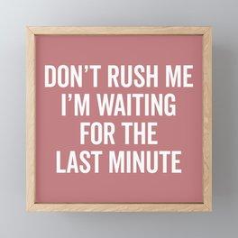 Don't Rush Me Funny Saying Framed Mini Art Print