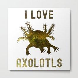 I Love Axolotls, Funny Axolotl Lover Metal Print