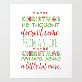 Maybe Christmas Means A Little Bit More- The Grinch Who Stole Christmas Art Print