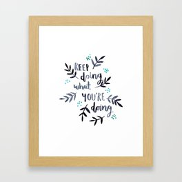Keep doing what you're doing Framed Art Print