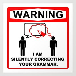 Warning! I am silently correcting your grammar. Art Print
