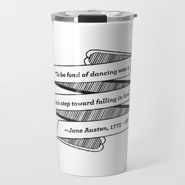 Jane Austen Quote: To be fond of dancing was a certain step toward falling in love Travel Mug