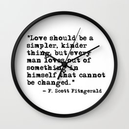 Love should be a simpler, kinder thing - Fitzgerald quote Wall Clock