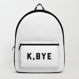 K, Bye Funny Quote Backpack