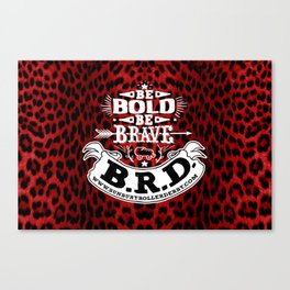 Be Bold, Be Brave, B.R.D. (Large) Canvas Print