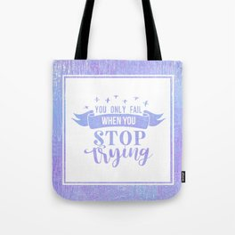 You Only Fail When You Stop Trying Tote Bag