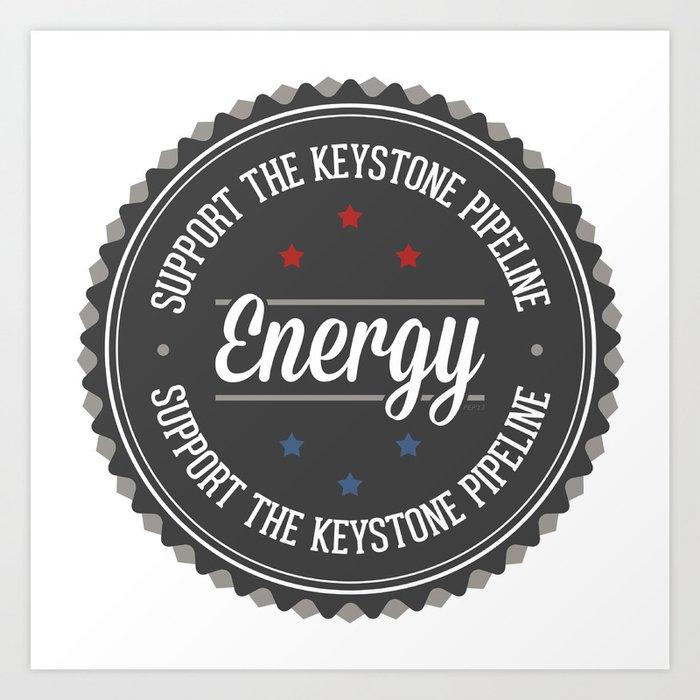 Support The Keystone Pipeline Art Print