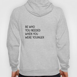 Be Who You Needed Hoody
