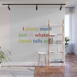 I pretty much just do whatever Oprah tells me to Wall Mural