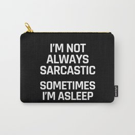 I'm Not Always Sarcastic Sometimes I'm Asleep (Black and White) Carry-All Pouch