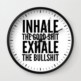 Inhale The Good Shit Exhale The Bullshit Wall Clock