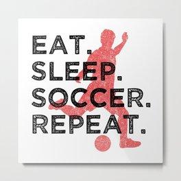 Eat. Sleep. Soccer. Repeat. T Shirt Soccer Player TShirt Football Shirt Eat Sleep Repeat Gift Idea Metal Print