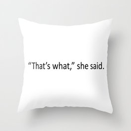 That's what she said! Throw Pillow