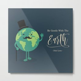 Be Gentle with the Earth Metal Print