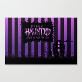 Be it ever so Haunted, there's no place like home. Canvas Print