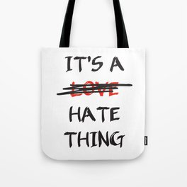 Its A Love Hate Thing Tote Bag