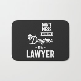 Don't Mess With Me My Daughter Is A Lawyer Bath Mat