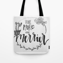 more and merrier Tote Bag