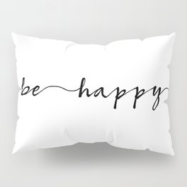 be happy, ink hand lettering Pillow Sham