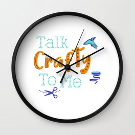 Talk Crafty To Me for Craft Lovers And Creatives Wall Clock